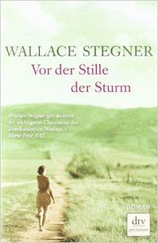 Vor der Stille der Sturm - Wallace Stegner